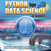 Python for Data Science for Beginners:The Complete Beginner's Guide to Programming and Deep Learning with Python - The Art of Data Science From Scratch Using Python for Business
