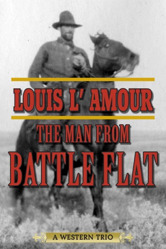 Louis L'Amour - The Man from Battle Flat