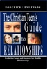The Christian Teen's Guide To Relationships: Exploring Issues And Answers For Healthy Relationships