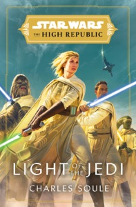 Star Wars: Light of the Jedi (The High Republic) by Charles Soule Book Cover