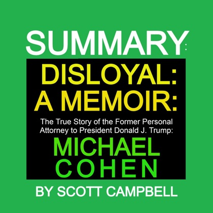 Summary: Disloyal: A Memoir: The True Story of the Former Personal Attorney to President Donald J. Trump: Michael Cohen image
