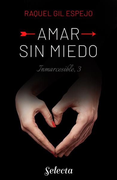 Amar sin miedo (Trilogía Inmarcesible 3) por Raquel Gil Espejo
