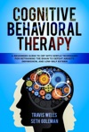 Cognitive Behavioral Therapy A Beginners Guide To CBT With Simple Techniques For Retraining The Brain To Defeat Anxiety Depression And Low-Self Esteem