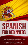 Spanish for Beginners: Learn the Basics of Spanish in 7 Days