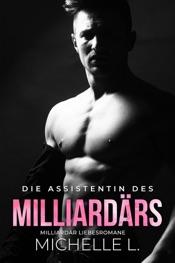 Download Die Assistentin des Milliardärs: Milliardär Liebesromane