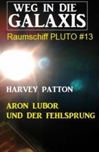 Aron Lubor Und Der Fehlsprung: Weg In Die Galaxis - Raumschiff PLUTO 13