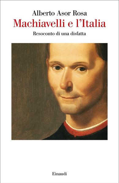 Machiavelli e l'Italia di Alberto Asor Rosa
