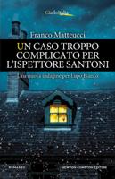 Un caso troppo complicato per l'ispettore Santoni ebook Download