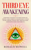 Third Eye Awakening: Learn How to Increase Your Mind Power and Empath, Achieve Spiritual Enlightenment, Expand Psychic Abilities, and Self-Heal through Guided Meditation to Open Your Third Eye
