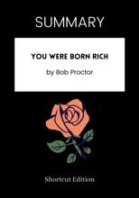 SUMMARY - You Were Born Rich by Bob Proctor