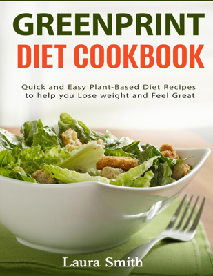 Greenprint Diet Cookbook - Laura Smith & greenprint plant-based diet book