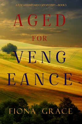 Aged for Vengeance (A Tuscan Vineyard Cozy Mystery—Book 5)