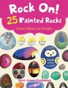Rock On 25 Painted Rocks From Start To Finish