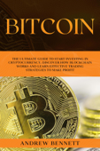 Bitcoin: The Ultimate Guide to Start Investing in Cryptocurrency. Discover How Blockchain Works and Learn Effective Trading Strategies to Make Profit