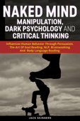Naked Mind: Manipulation, Dark Psychology And Critical Thinking