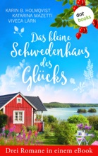 Das Kleine Schwedenhaus Des Glücks: Drei Romane In Einem EBook