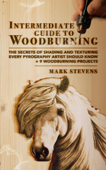 Intermediate Guide to Woodburning: The Secrets of Shading and Texturing Every Pyrography Artist Should Know + 9 Woodburning Projects