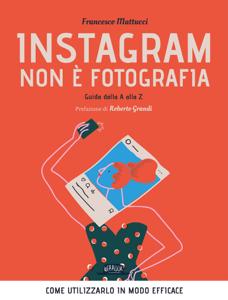 Instagram non è fotografia. Guida dalla A alla Z. Come utilizzarlo in modo efficace Copertina del libro