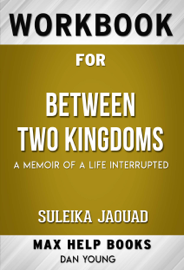 Between Two Kingdoms A Memoir of a Life Interrupted by Suleika Jaouad (MaxHelp Workbooks)