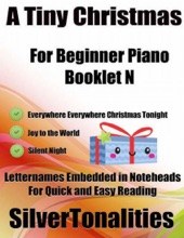 A Tiny Christmas For Beginner Piano Booklet N – Everywhere Everywhere Christmas Tonight Joy To The World Silent Night Letter Names Embedded In Noteheads For Quick And Easy Reading