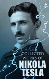 The Collected Works of Nikola Tesla