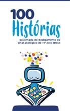 100 Histórias Da Jornada Do Desligamento Do Sinal Analógico De TV Pelo Brasil