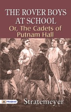 The Rover Boys At School; Or, The Cadets Of Putnam Hall