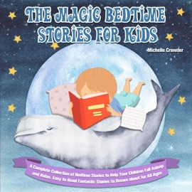 The Magic Bedtime Stories For Kids A Complete Collection Of Bedtime Stories To Help Your Children Fall Asleep And Relax Easy To Read Fantastic Stories To Dream About For All Ages