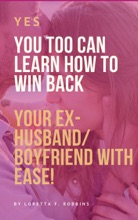 Yes, YOU Too Can Learn How To Win Back Your Ex-Husband/Boyfriend With Ease!