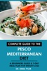 Complete Guide To The Pesco Mediterranean Diet: A Beginners Guide & 7-Day Meal Plan For Weight Loss
