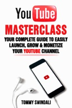 YouTube Masterclass: Your Complete Guide to Easily Launch, Grow & Monetize Your YouTube Channel