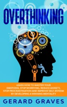Overthinking: Learn How to Master Your Emotions, Stop Worrying, Reduce Anxiety, Stop Procrastination and Improve Self-Esteem by Developing a Winning Mentality