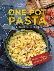 One Pot Pasta. 30 blitzschnelle Rezepte für Nudeln & Sauce aus einem Topf