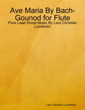 Ave Maria By Bach-Gounod For Flute - Pure Lead Sheet Music By Lars Christian Lundholm