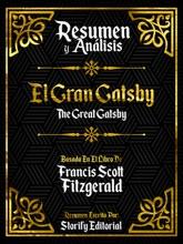Resumen Y Analisis: El Gran Gatsby (The Great Gatsby) - Basado En El Libro De Francis Scott Fitzgerald