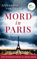 Alexandra von Grote - Mord in Paris: Drei Kriminalromane in einem eBook artwork