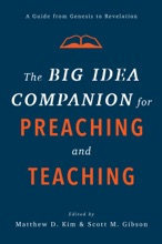 Big Idea Companion For Preaching And Teaching