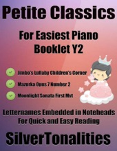 Petite Classics for Easiest Piano Booklet Y2 – Jimbo's Lullaby Children's Corner Mazurka Opus 7 Number 2 Moonlight Sonata First Mvt Letter Names Embedded In Noteheads for Quick and Easy Reading