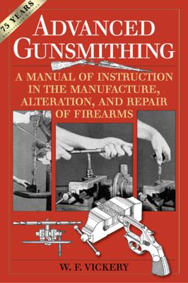 Advanced Gunsmithing - W. F. Vickery book