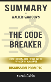 The Code Breaker: Jennifer Doudna, Gene Editing, and the Future of the Human Race by Walter Isaacson (Discussion Prompts)