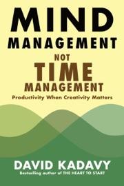 Mind Management, Not Time Management - David Kadavy by  David Kadavy PDF Download