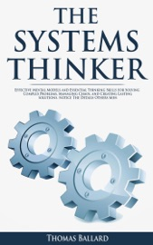 The Systems Thinker Effective Mental Models And Essential Thinking Skills For Solving Complex Problems Managing Chaos And Creating Lasting Solutions Notice The Details Others Miss