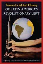 Toward A Global History Of Latin America's Revolutionary Left