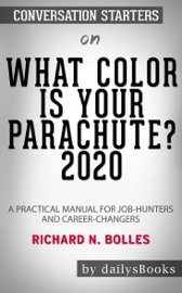 What Color Is Your Parachute 2020 A Practical Manual For Job Hunters And Career Changers By Richard N Bolles Conversation Starters