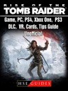 Rise Of The Tomb Raider Game PC PS4 Xbox One PS3 DLC VR Cards Tips Guide Unofficial