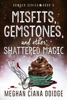 Misfits, Gemstones, and Other Shattered Magic