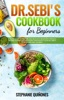 Dr. Sebi Cookbook for Beginners: 10 Quick, Easy To Prepare And Delicious Beginners Friendly Recipes To Keep You Motivated Throughout Your Dr. Sebi's Plant-Based Diet Journey