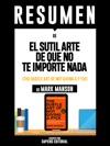 El Sutil Arte De Que No Te Importe Nada The Subtle Art Of Not Giving A Fuck - Resumen Del Libro De Mark Manson