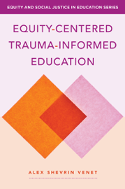 Equity-Centered Trauma-Informed Education (Equity and Social Justice in Education)
