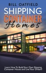 Shipping Container Homes Learn How To Build Your Own Shipping Container House And Live Your Dream